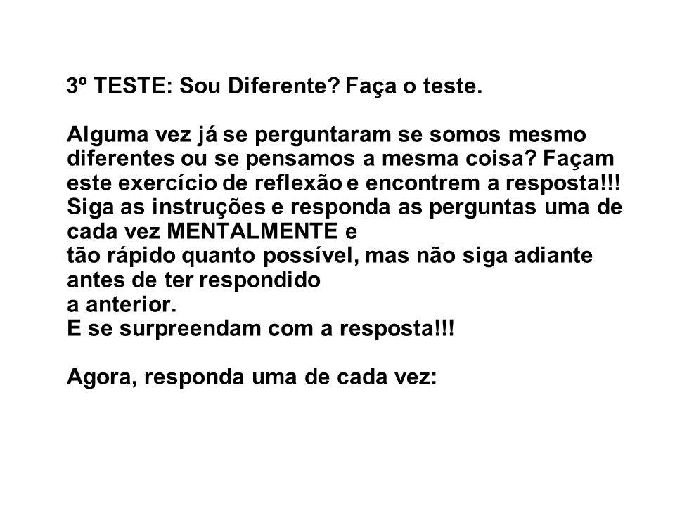 3º TESTE: Sou Diferente? Faça o teste. Alguma vez já se perguntaram se somos mesmo diferentes ou se pensamos a mesma coisa? Façam este exercício de re