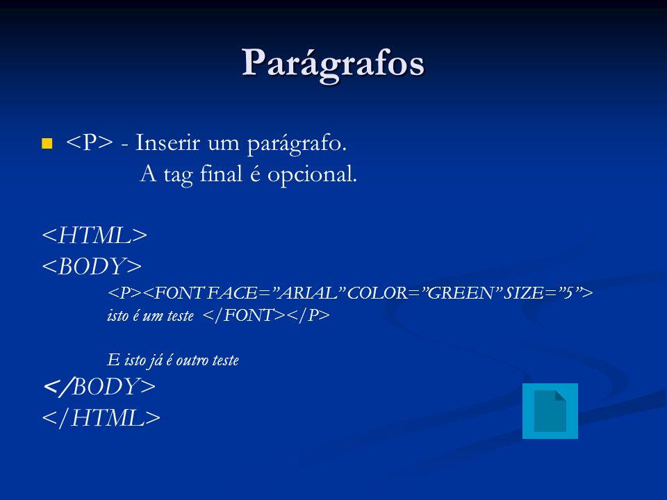 Parágrafos - Inserir um parágrafo. A tag final é opcional. isto é um teste E isto já é outro teste