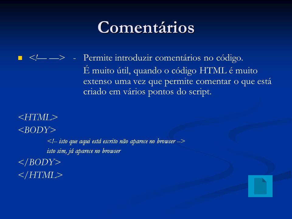 Comentários - Permite introduzir comentários no código.