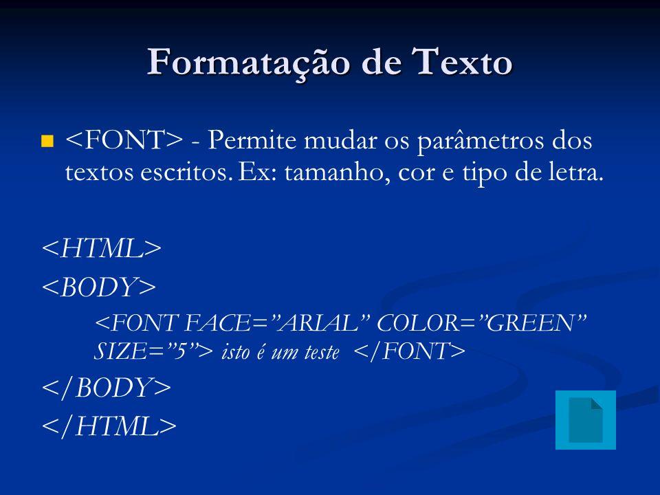 - Permite mudar os parâmetros dos textos escritos.Ex: tamanho, cor e tipo de letra.