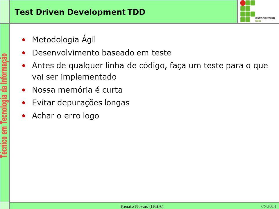 7/5/2014Renato Novais (IFBA) Test Driven Development TDD Metodologia Ágil Desenvolvimento baseado em teste Antes de qualquer linha de código, faça um