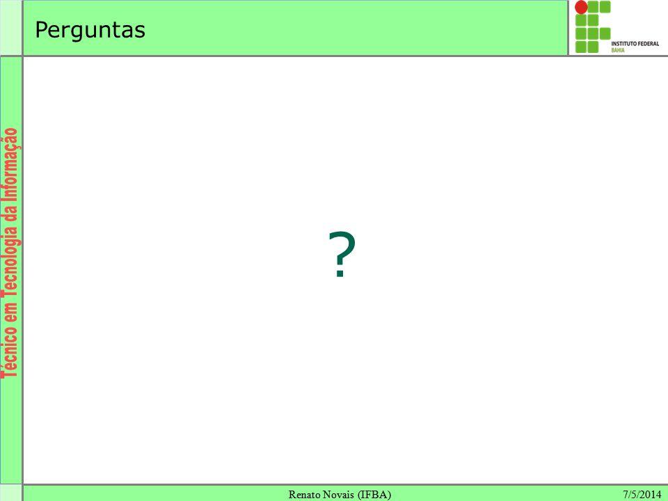 7/5/2014Renato Novais (IFBA)7/5/2014Renato Novais (IFBA) ? Perguntas