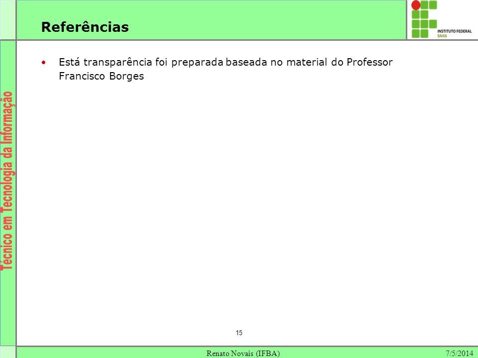 7/5/2014Renato Novais (IFBA) 15 Referências Está transparência foi preparada baseada no material do Professor Francisco Borges
