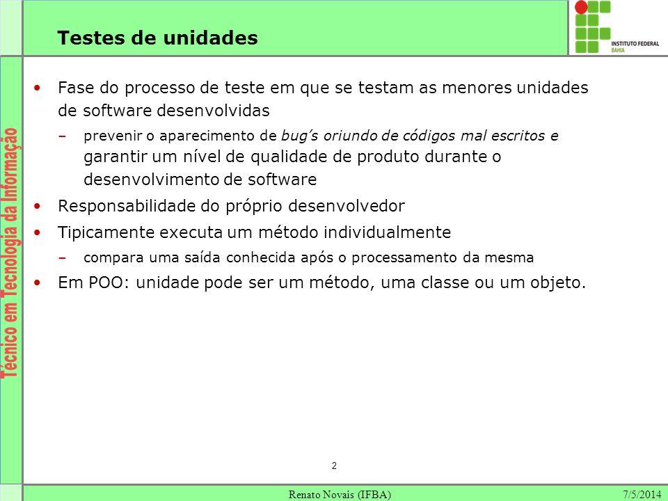 7/5/2014Renato Novais (IFBA) 2 Testes de unidades Fase do processo de teste em que se testam as menores unidades de software desenvolvidas –prevenir o