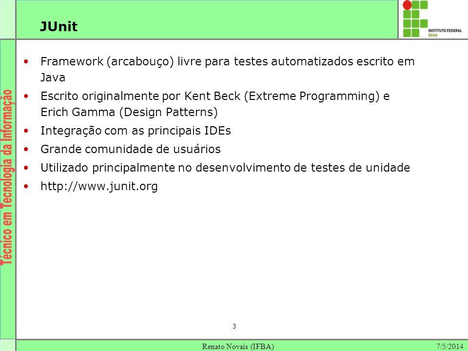 7/5/2014Renato Novais (IFBA) 3 JUnit Framework (arcabouço) livre para testes automatizados escrito em Java Escrito originalmente por Kent Beck (Extrem