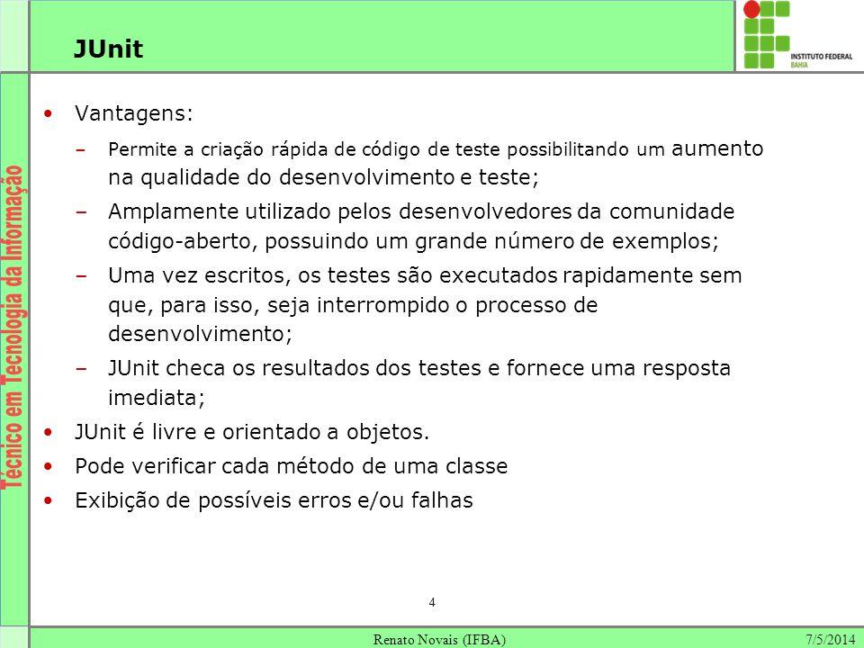 7/5/2014Renato Novais (IFBA) 4 JUnit Vantagens: –Permite a criação rápida de código de teste possibilitando um aumento na qualidade do desenvolvimento