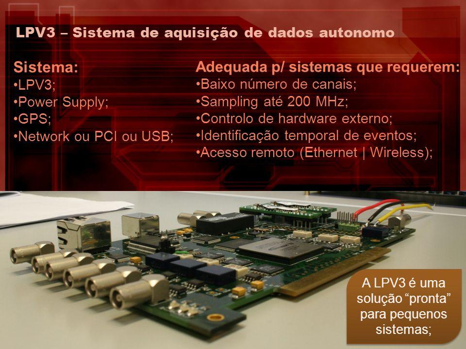 LPV3 – Sistema de aquisição de dados autonomo Sistema: LPV3; Power Supply; GPS; Network ou PCI ou USB; Adequada p/ sistemas que requerem: Baixo número