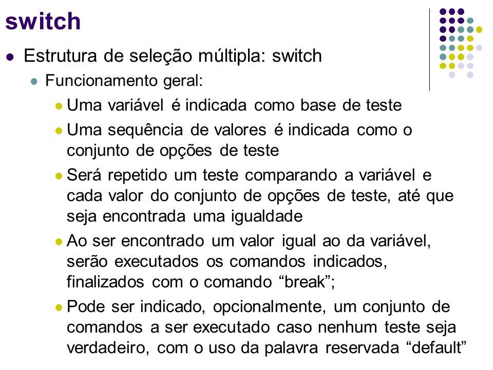 Estrutura de seleção múltipla: switch Funcionamento geral: Uma variável é indicada como base de teste Uma sequência de valores é indicada como o conju
