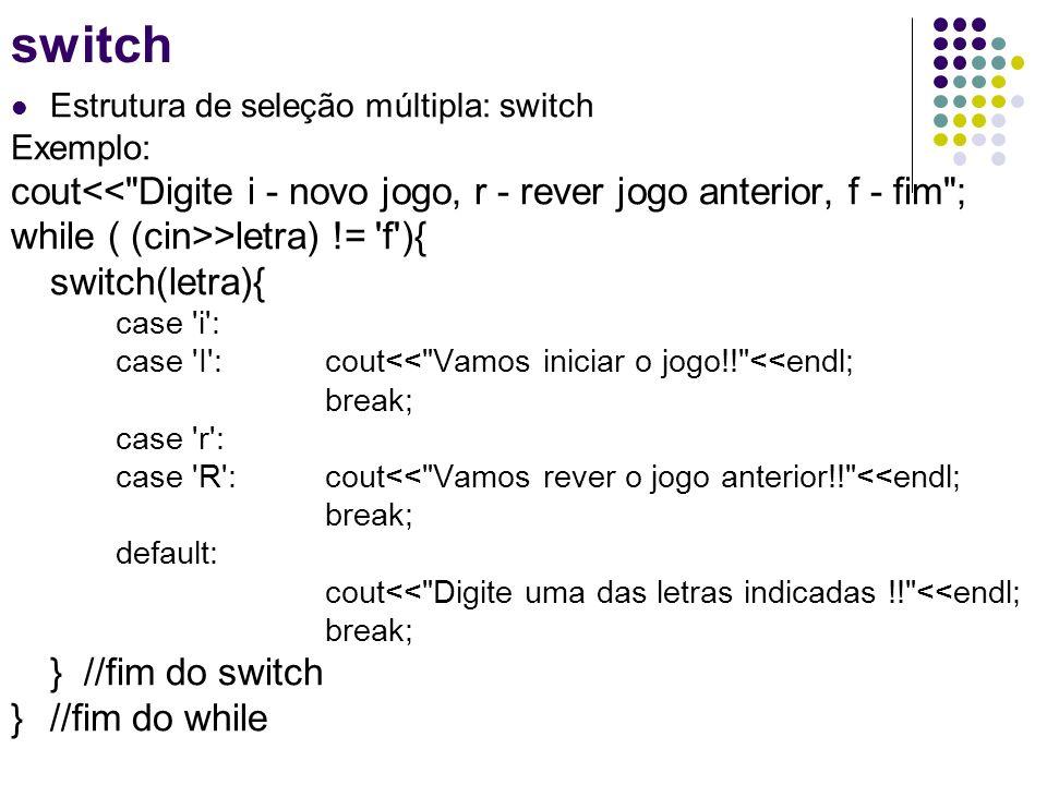 Estrutura de seleção múltipla: switch Exemplo: cout<<