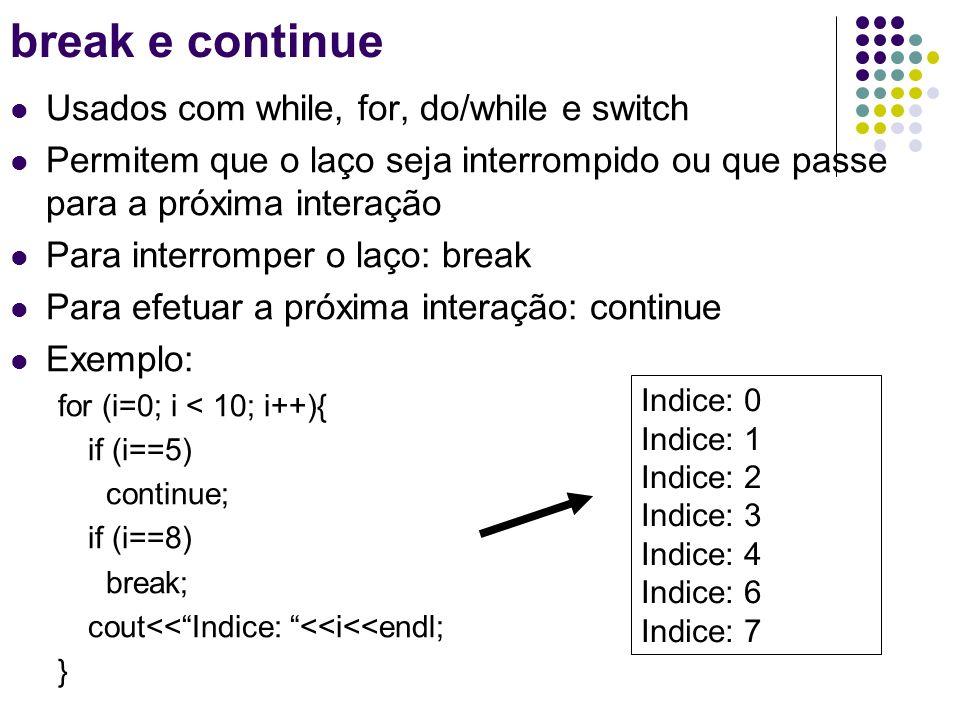 Usados com while, for, do/while e switch Permitem que o laço seja interrompido ou que passe para a próxima interação Para interromper o laço: break Pa
