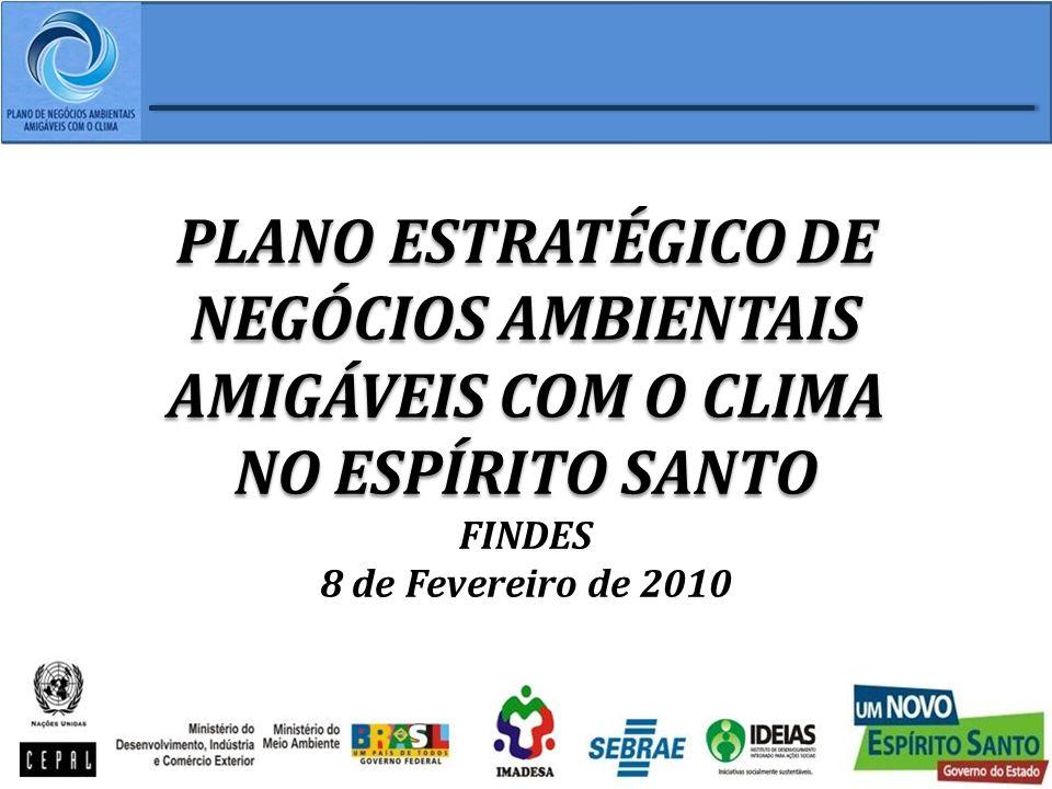 PLANO ESTRATÉGICO DE NEGÓCIOS AMBIENTAIS AMIGÁVEIS COM O CLIMA NO ESPÍRITO SANTO FINDES 8 de Fevereiro de 2010