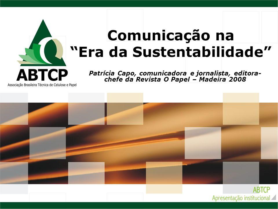 Comunicação na Era da Sustentabilidade Patrícia Capo, comunicadora e jornalista, editora- chefe da Revista O Papel – Madeira 2008