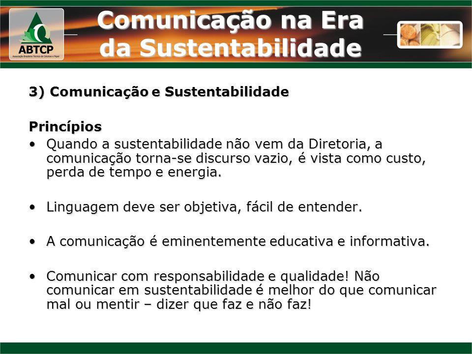 Comunicação na Era da Sustentabilidade 3) Comunicação e Sustentabilidade Princípios Quando a sustentabilidade não vem da Diretoria, a comunicação torn