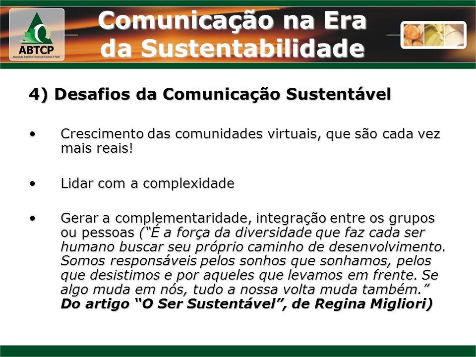 Comunicação na Era da Sustentabilidade 4) Desafios da Comunicação Sustentável Crescimento das comunidades virtuais, que são cada vez mais reais!Cresci