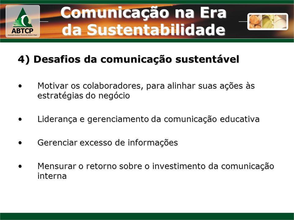 Comunicação na Era da Sustentabilidade 4) Desafios da comunicação sustentável Motivar os colaboradores, para alinhar suas ações às estratégias do negó