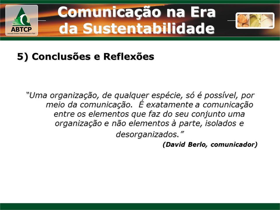 Comunicação na Era da Sustentabilidade 5) Conclusões e Reflexões Uma organização, de qualquer espécie, só é possível, por meio da comunicação. É exata