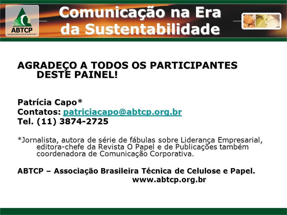 Comunicação na Era da Sustentabilidade AGRADEÇO A TODOS OS PARTICIPANTES DESTE PAINEL! Patrícia Capo* Contatos: patriciacapo@abtcp.org.br patriciacapo
