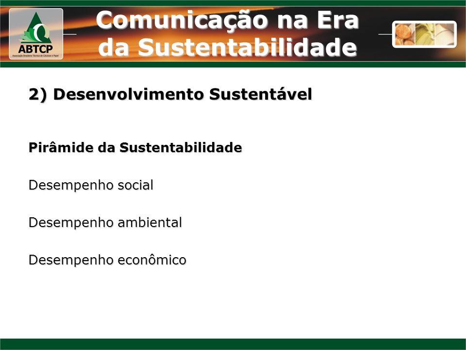 Comunicação na Era da Sustentabilidade 2) Desenvolvimento Sustentável Pirâmide da Sustentabilidade Desempenho social Desempenho ambiental Desempenho e