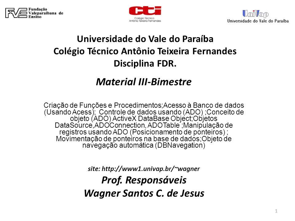 1 Universidade do Vale do Paraíba Colégio Técnico Antônio Teixeira Fernandes Disciplina FDR.
