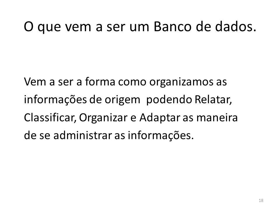 18 O que vem a ser um Banco de dados.