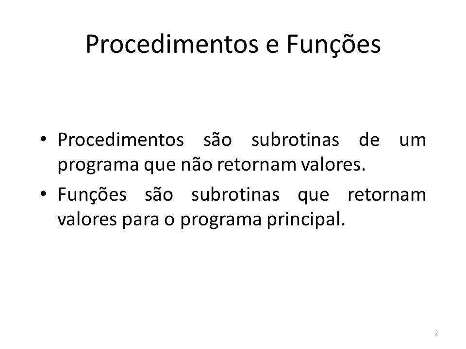 2 Procedimentos e Funções Procedimentos são subrotinas de um programa que não retornam valores.