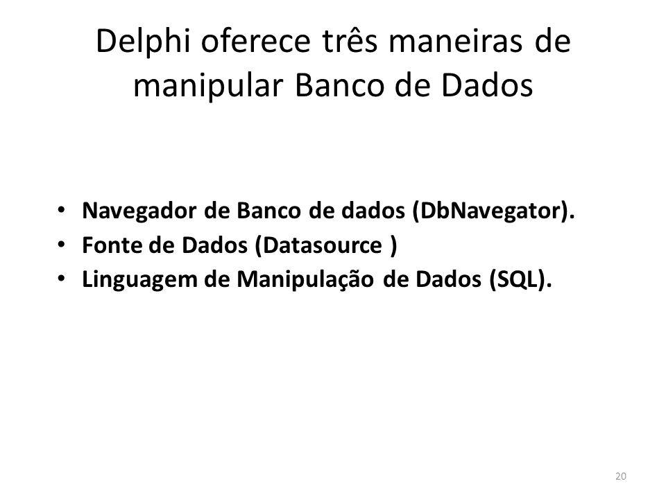 20 Delphi oferece três maneiras de manipular Banco de Dados Navegador de Banco de dados (DbNavegator).