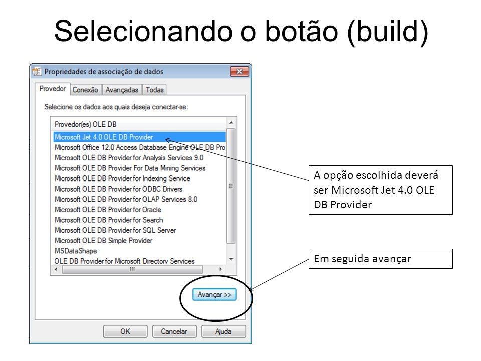 Selecionando o botão (build) A opção escolhida deverá ser Microsoft Jet 4.0 OLE DB Provider Em seguida avançar