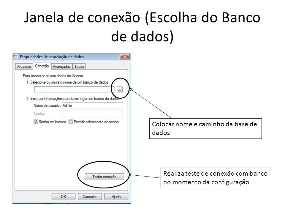 Janela de conexão (Escolha do Banco de dados) Colocar nome e caminho da base de dados Realiza teste de conexão com banco no momento da configuração
