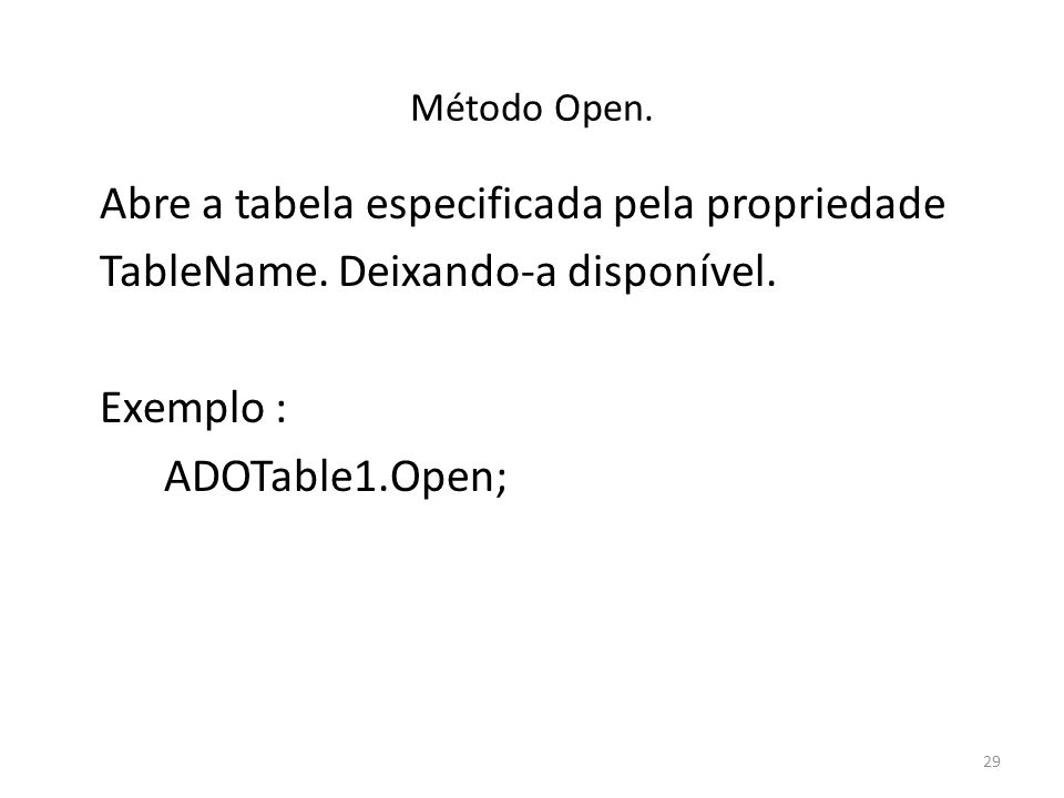 29 Método Open. Abre a tabela especificada pela propriedade TableName.