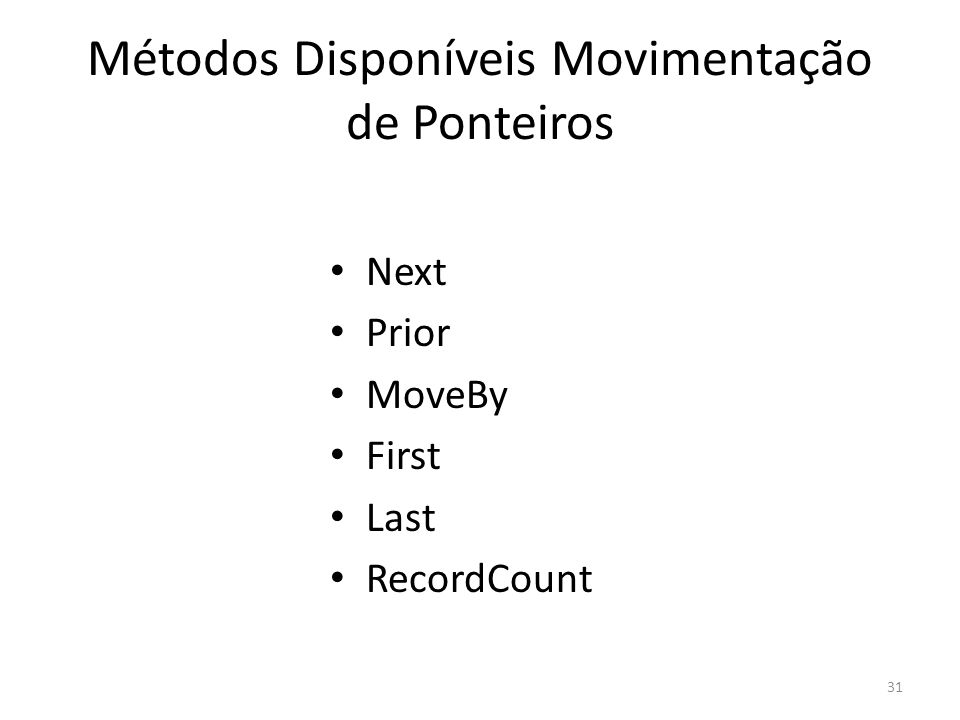 31 Métodos Disponíveis Movimentação de Ponteiros Next Prior MoveBy First Last RecordCount