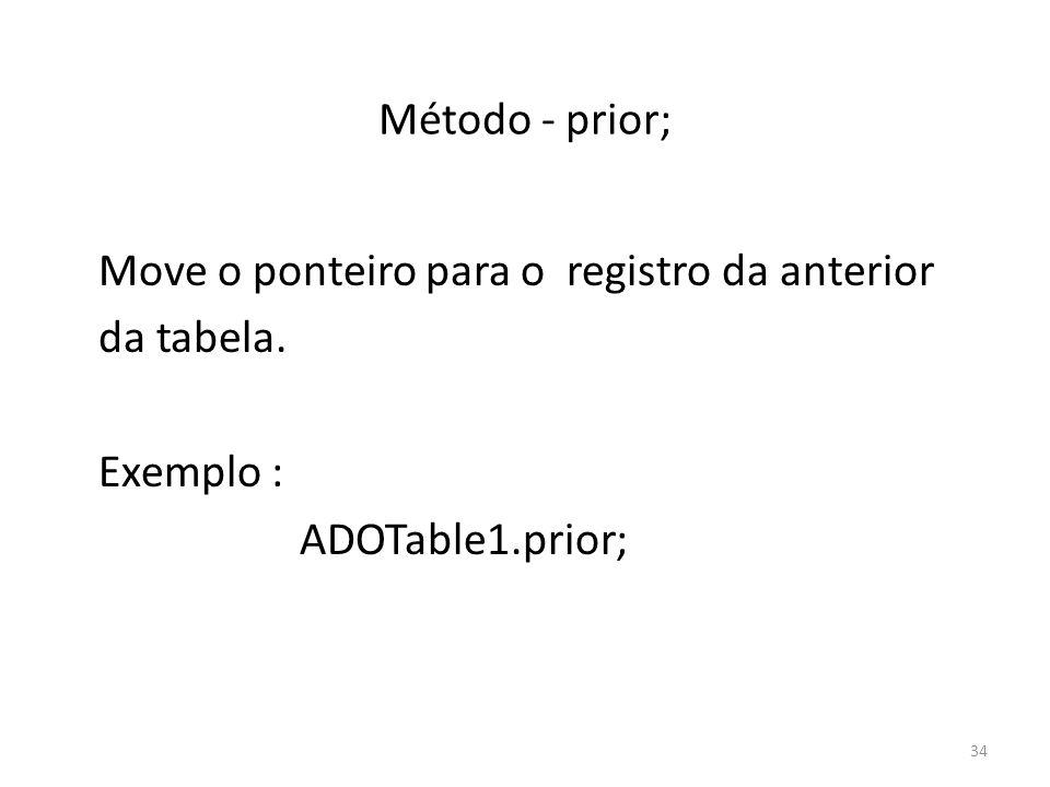 34 Método - prior; Move o ponteiro para o registro da anterior da tabela.