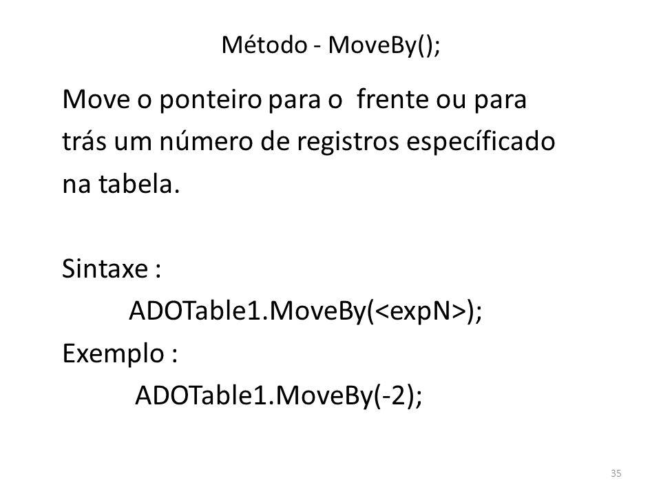 35 Método - MoveBy(); Move o ponteiro para o frente ou para trás um número de registros específicado na tabela.