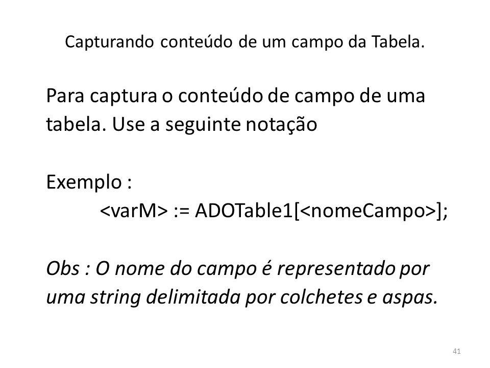 41 Capturando conteúdo de um campo da Tabela. Para captura o conteúdo de campo de uma tabela.