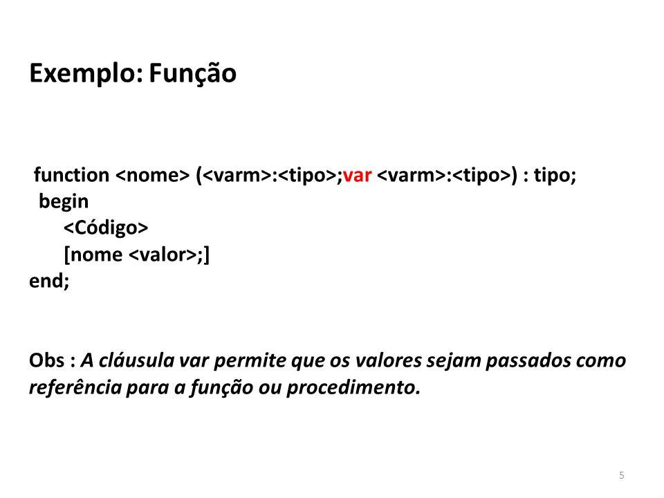 5 Exemplo: Função function ( : ;var : ) : tipo; begin [nome ;] end; Obs : A cláusula var permite que os valores sejam passados como referência para a função ou procedimento.