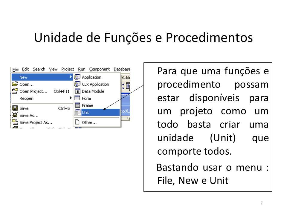 7 Unidade de Funções e Procedimentos Para que uma funções e procedimento possam estar disponíveis para um projeto como um todo basta criar uma unidade (Unit) que comporte todos.