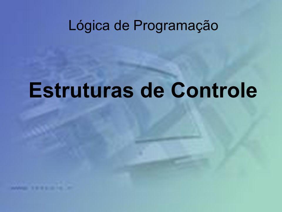 Lógica de Programação Estruturas de Controle