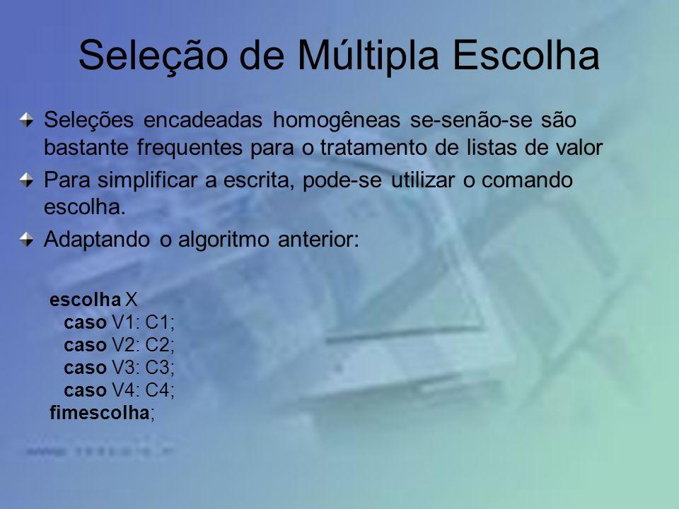Seleção de Múltipla Escolha Seleções encadeadas homogêneas se-senão-se são bastante frequentes para o tratamento de listas de valor Para simplificar a