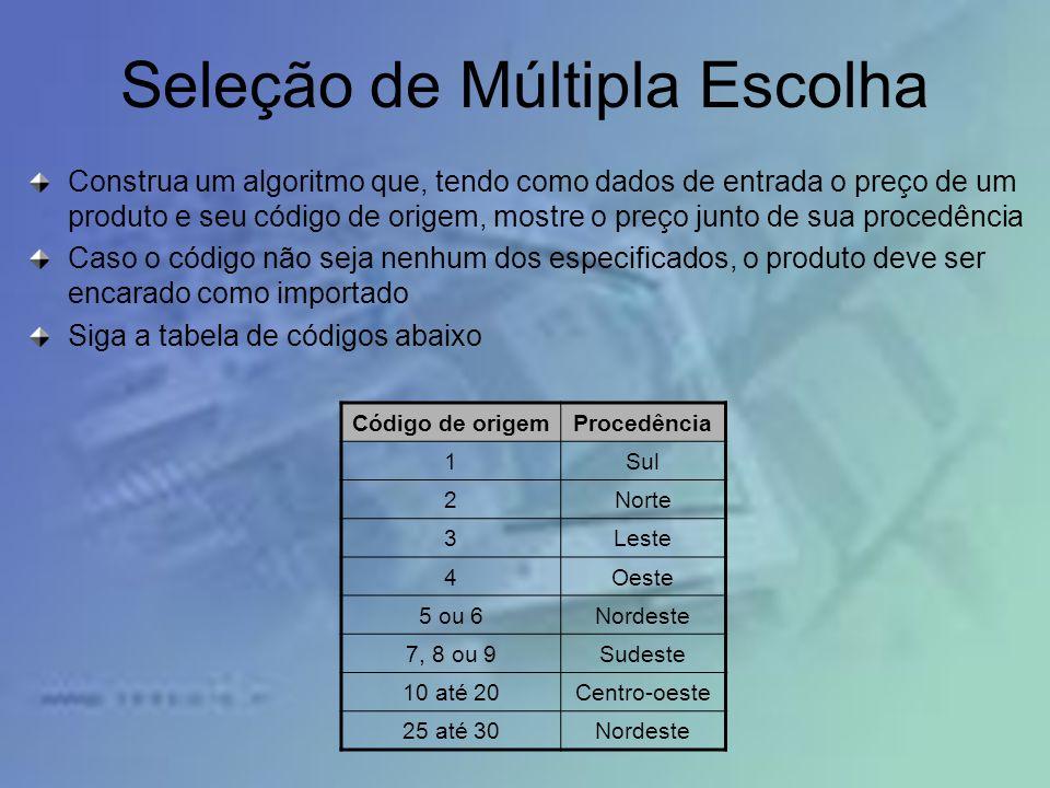 Seleção de Múltipla Escolha Construa um algoritmo que, tendo como dados de entrada o preço de um produto e seu código de origem, mostre o preço junto