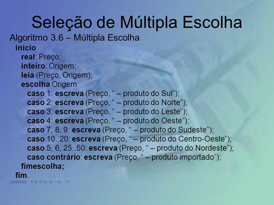 Seleção de Múltipla Escolha início real: Preço; inteiro: Origem; leia (Preço, Origem); escolha Origem caso 1: escreva (Preço, – produto do Sul); caso