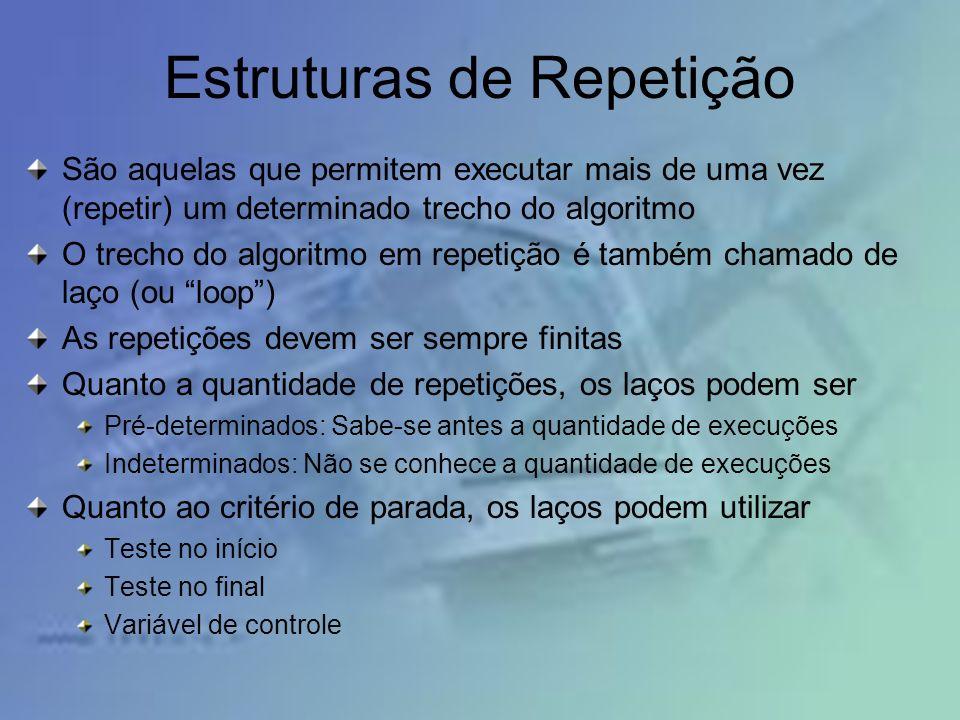 Estruturas de Repetição São aquelas que permitem executar mais de uma vez (repetir) um determinado trecho do algoritmo O trecho do algoritmo em repeti