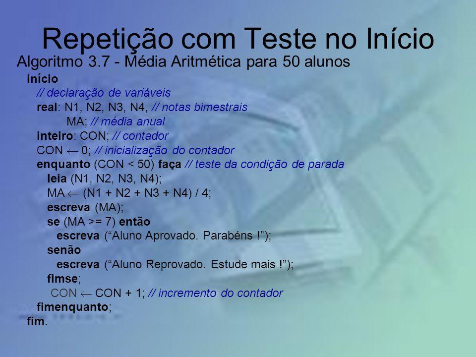 Repetição com Teste no Início início // declaração de variáveis real: N1, N2, N3, N4, // notas bimestrais MA; // média anual inteiro: CON; // contador