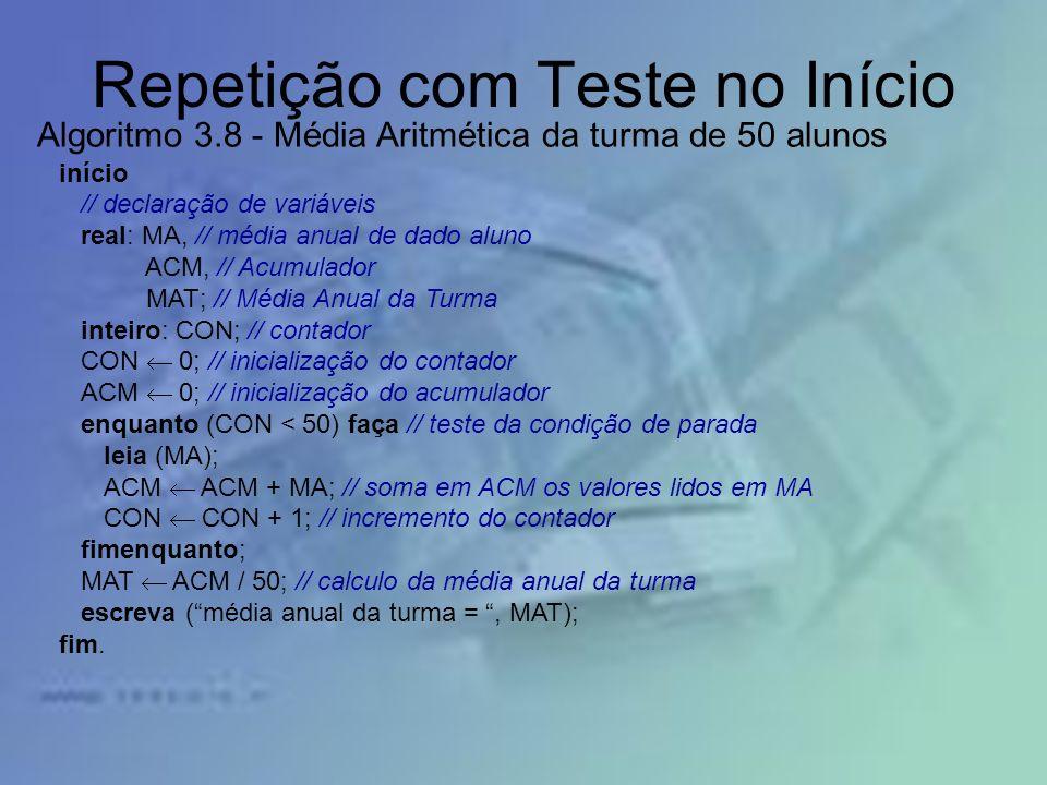 Repetição com Teste no Início início // declaração de variáveis real: MA, // média anual de dado aluno ACM, // Acumulador MAT; // Média Anual da Turma
