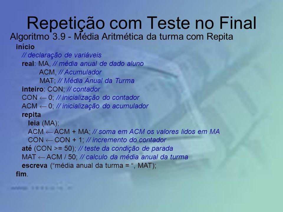Repetição com Teste no Final início // declaração de variáveis real: MA, // média anual de dado aluno ACM, // Acumulador MAT; // Média Anual da Turma