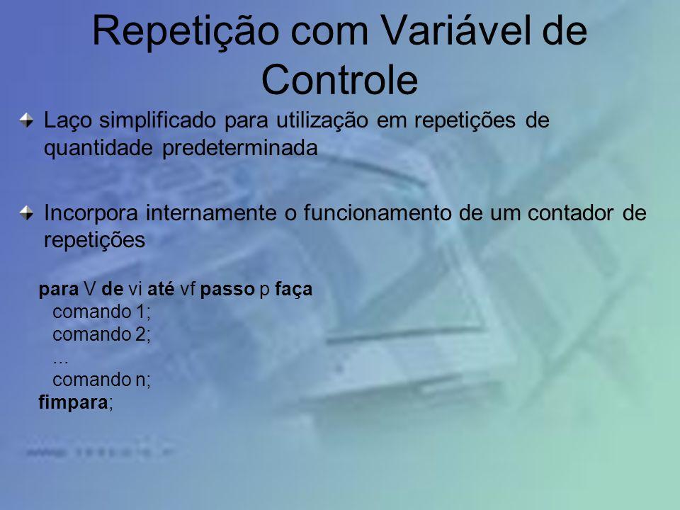 Repetição com Variável de Controle Laço simplificado para utilização em repetições de quantidade predeterminada Incorpora internamente o funcionamento