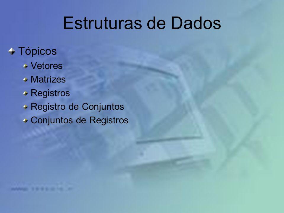 Tópicos Vetores Matrizes Registros Registro de Conjuntos Conjuntos de Registros