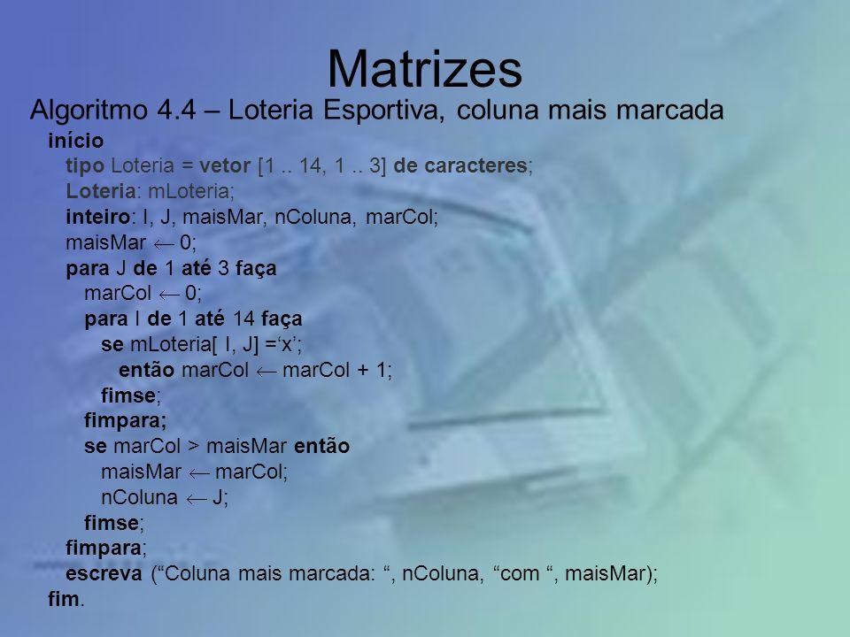 Matrizes início tipo Loteria = vetor [1.. 14, 1.. 3] de caracteres; Loteria: mLoteria; inteiro: I, J, maisMar, nColuna, marCol; maisMar 0; para J de 1