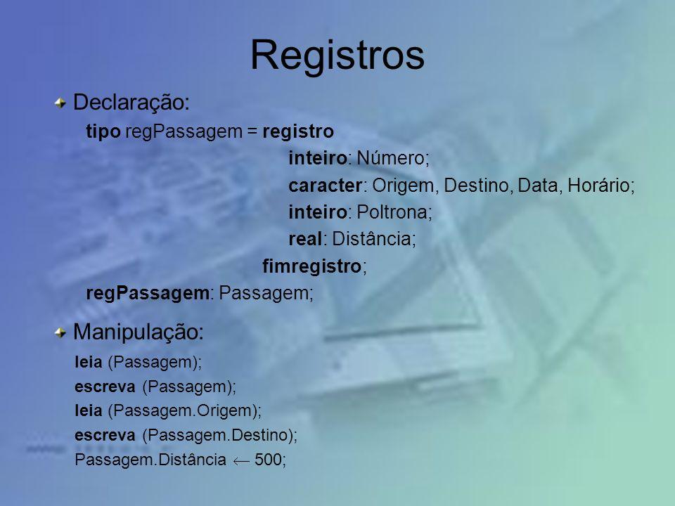 Registros Declaração: tipo regPassagem = registro inteiro: Número; caracter: Origem, Destino, Data, Horário; inteiro: Poltrona; real: Distância; fimre