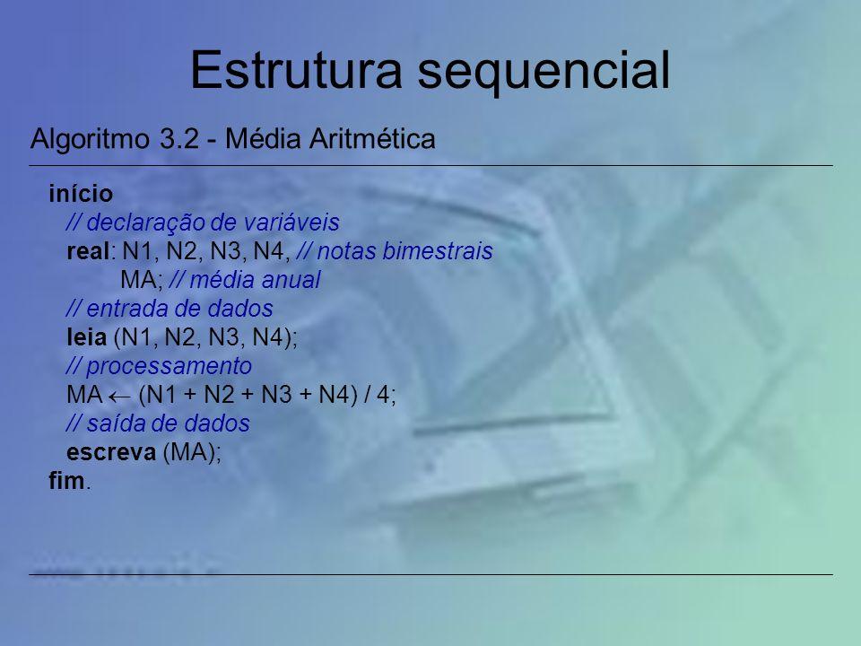 Estrutura sequencial início // declaração de variáveis real: N1, N2, N3, N4, // notas bimestrais MA; // média anual // entrada de dados leia (N1, N2,