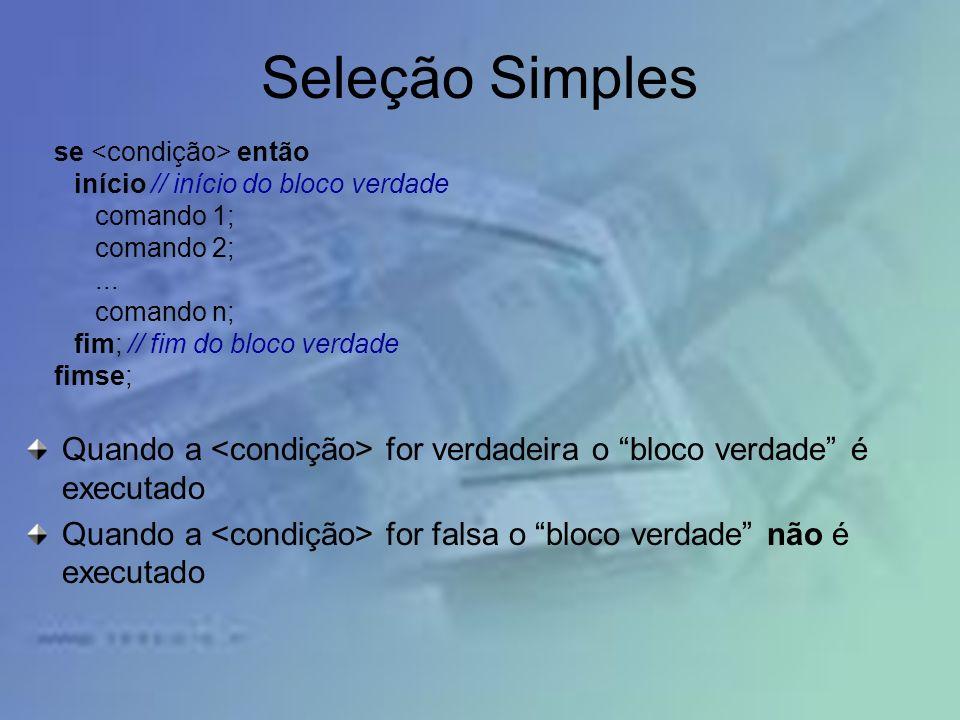 Seleção Simples se então início // início do bloco verdade comando 1; comando 2;... comando n; fim; // fim do bloco verdade fimse; Quando a for verdad
