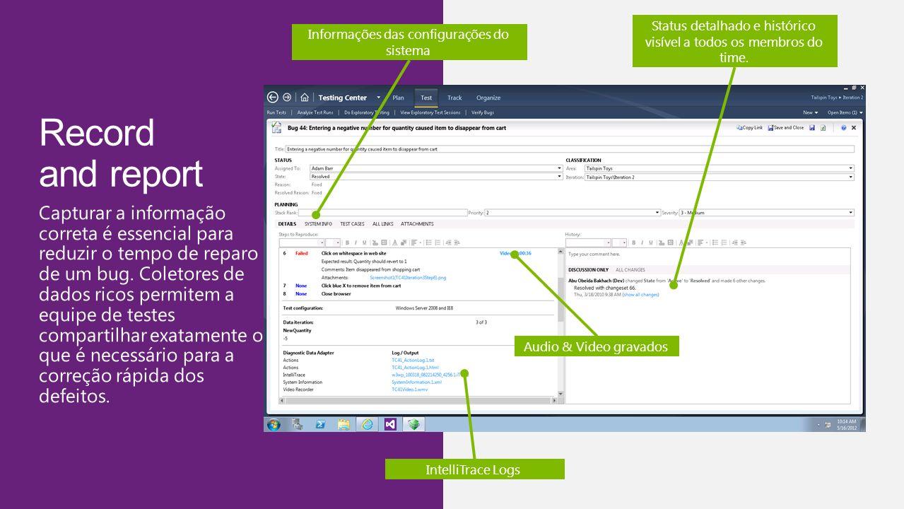IntelliTrace Logs Informações das configurações do sistema Status detalhado e histórico visível a todos os membros do time.
